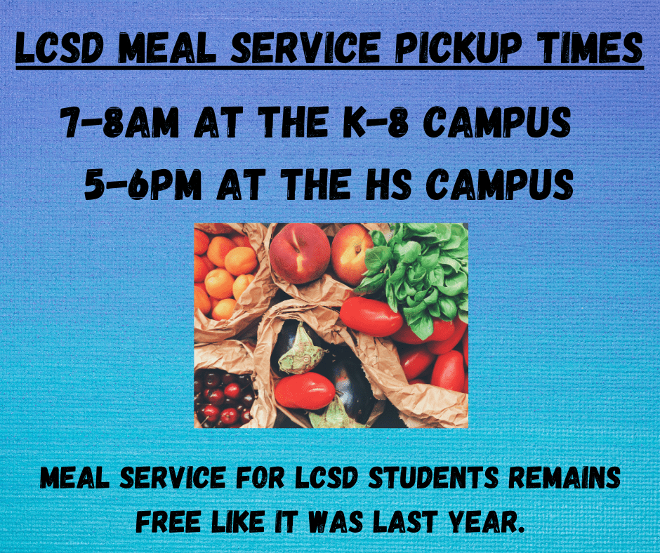 LCSD Meal Service Pickup TImes 7-8am at K8 Campus and 5-6pm at HS Campus